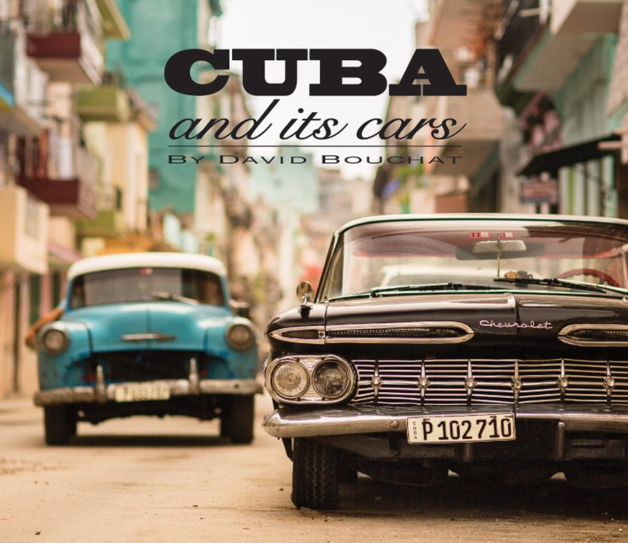View Cuba and its Cars by David Bouchat
