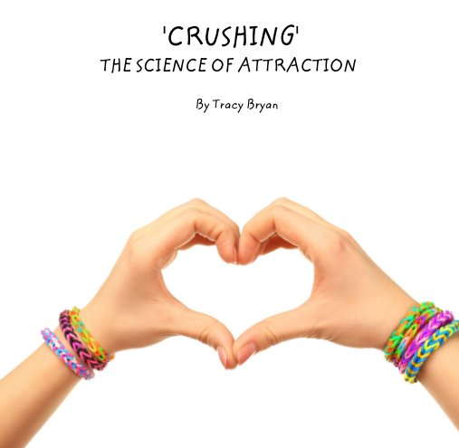 View 'CRUSHING'               THE SCIENCE OF ATTRACTION by Tracy Bryan