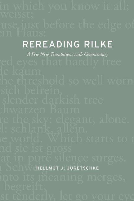 View Rereading Rilke by Hellmut J. Juretschke