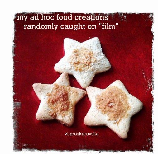 """Ver my ad hoc food creations       randomly caught on """"film"""" por vi proskurovska"""
