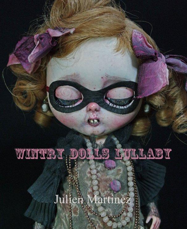 View WINTRy DOLLS LULLABY Julien Martinez by Julien Martinez
