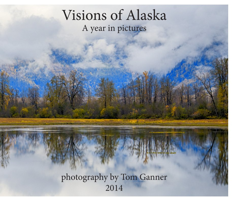 View Visions of Alaska - A year in pictures - 2014 by Tom Ganner