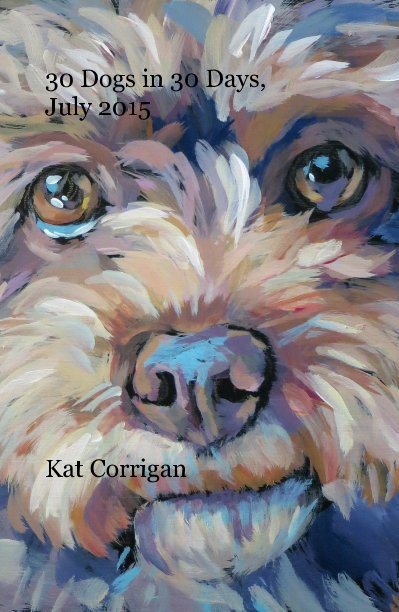 View 30 Dogs in 30 Days, July 2015 by Kat Corrigan