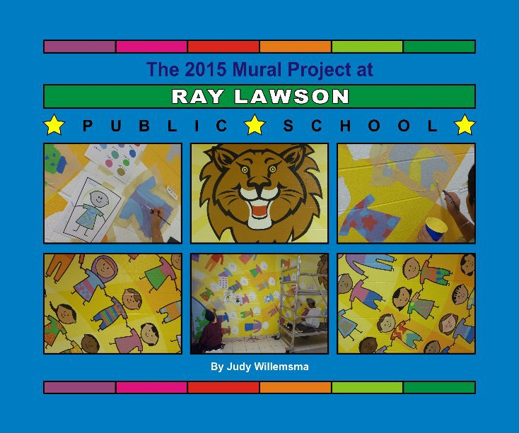 View Ray Lawson Public School Mural 2015 by Judy Willemsma
