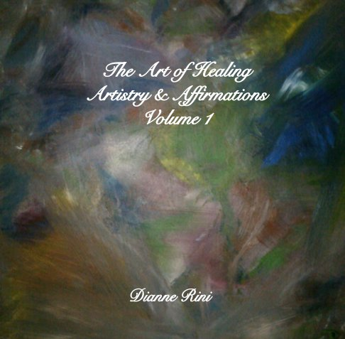 View The Art of Healing : Artistry & Affirmations by Dianne Rini