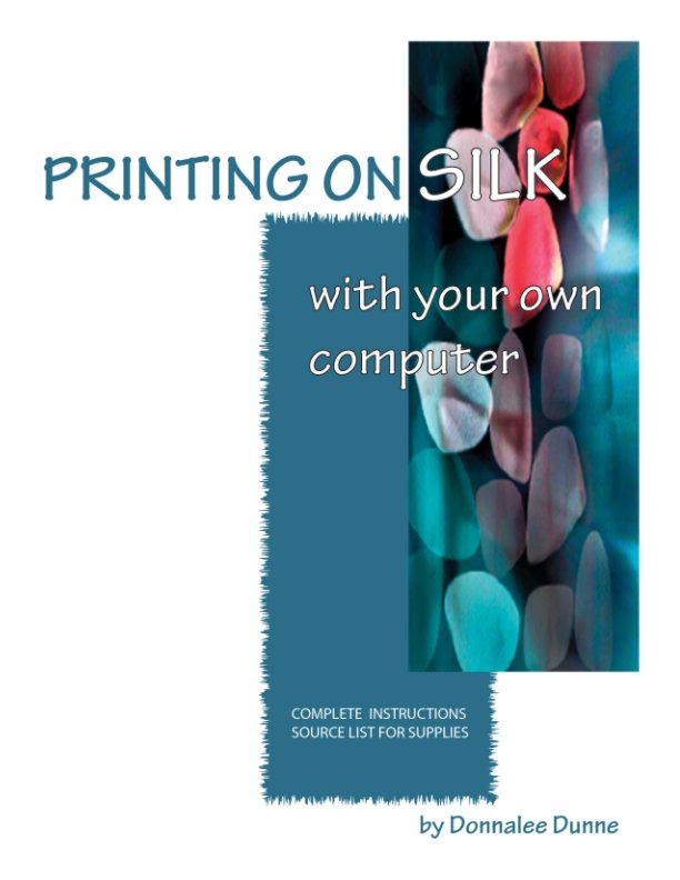 View Printing Silk on Your Own Computer by Donnalee Dunne