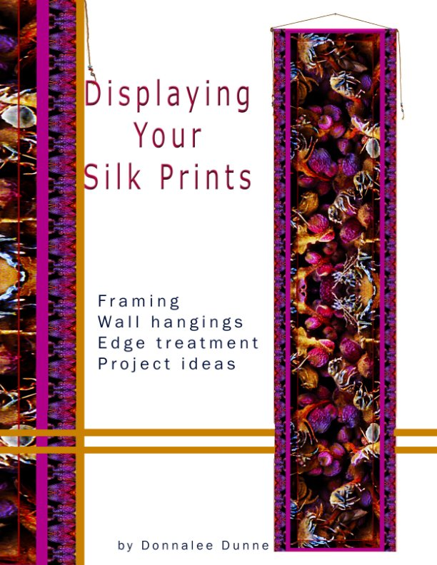 View Finishing & Displaying Silk Prints by Donnalee Dunne