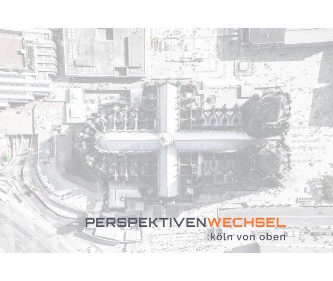 Perspektivenwechsel | Köln von oben nach Liane Metzler anzeigen