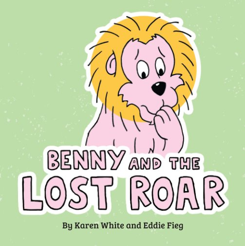 View Benny and the Lost Roar by Karen White and Eddie Fieg