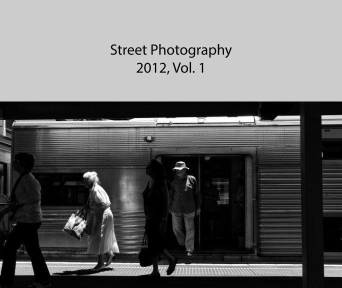 View Street Photography 2012 Vol. 1 by Garry Semetka