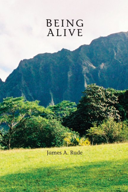 View BEING ALIVE by James A. Rude