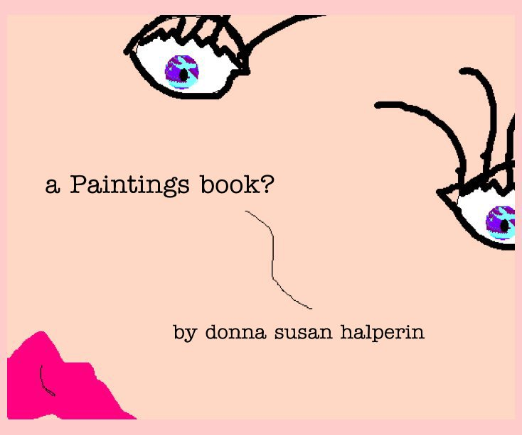 View a Paintings book? by Donna Susan Halperin