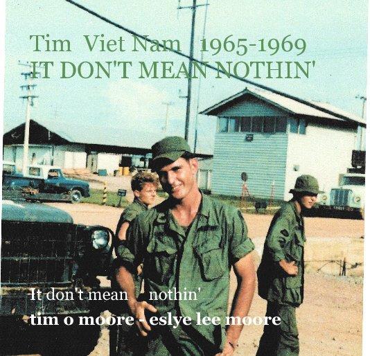 View Tim Viet Nam 1965-1969 IT DON'T MEAN NOTHIN' by tim o moore - eslye lee moore
