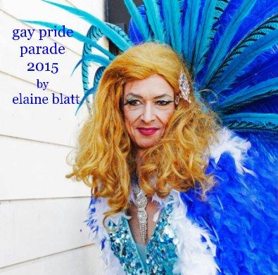 gay pride parade 2015 by elaine blatt - Arts & Photography Books photo book