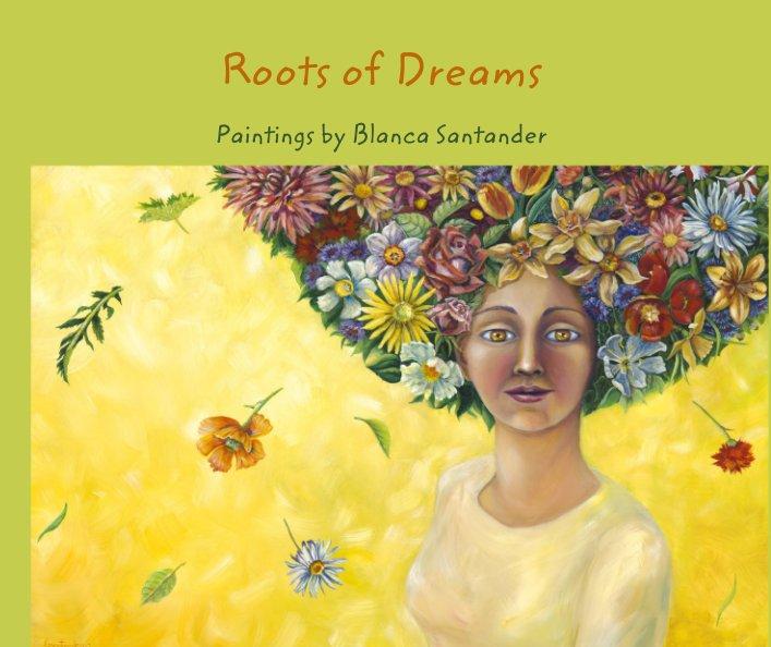 View Roots of Dreams by Blanca Santander