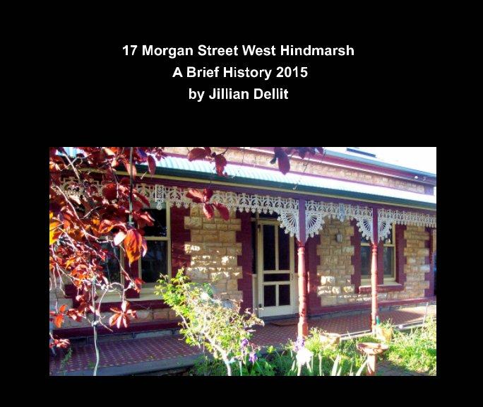 View 17 Morgan Street West Hindmarsh:  A Brief History 2015 by Jillian Dellit
