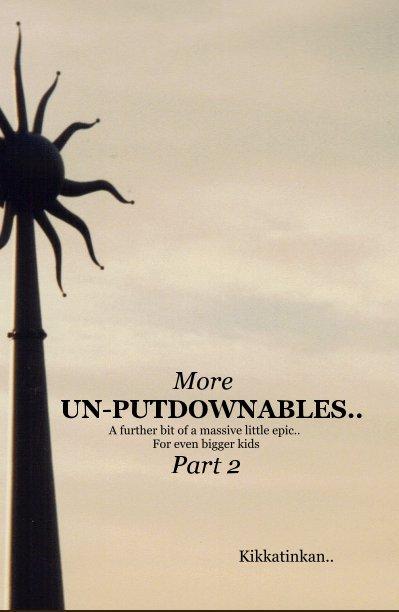 View More UN-PUTDOWNABLES.. Part 2 by Kikkatinkan..