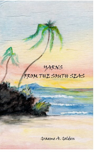 View Yarns from the South Seas by Graeme A. Golden