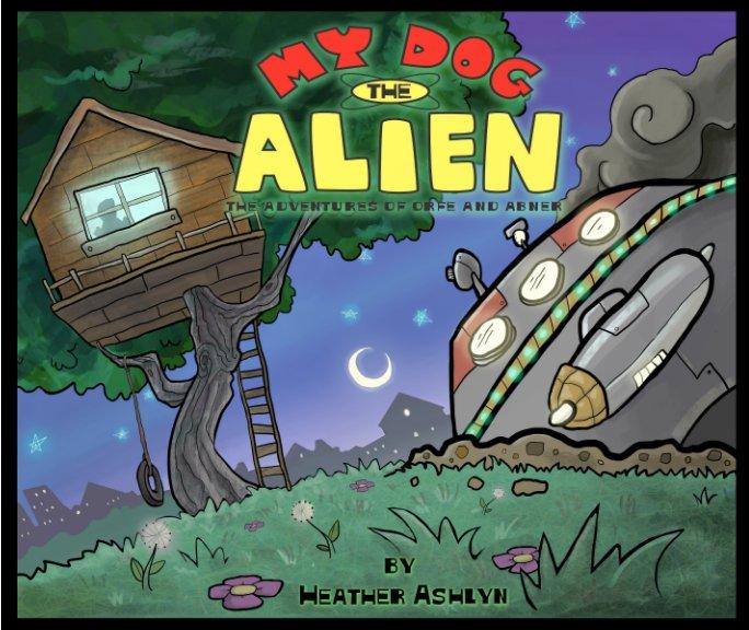 View My Dog the Alien by Heather Ashlyn
