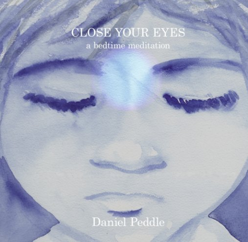 View Close Your Eyes: A Bedtime Meditation by Daniel Peddle