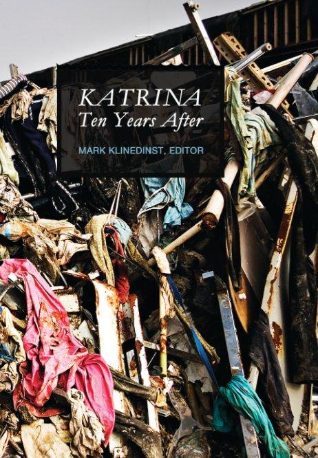 View Katrina Ten Years After (New) by Mark Klinedinst, editor