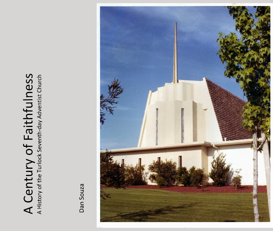 View A Century of Faithfulness A History of the Turlock Seventh-day Adventist Church by Dan Souza