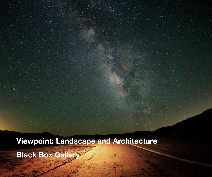 View Viewpoint: Landscape and Architecture by Black Box Gallery