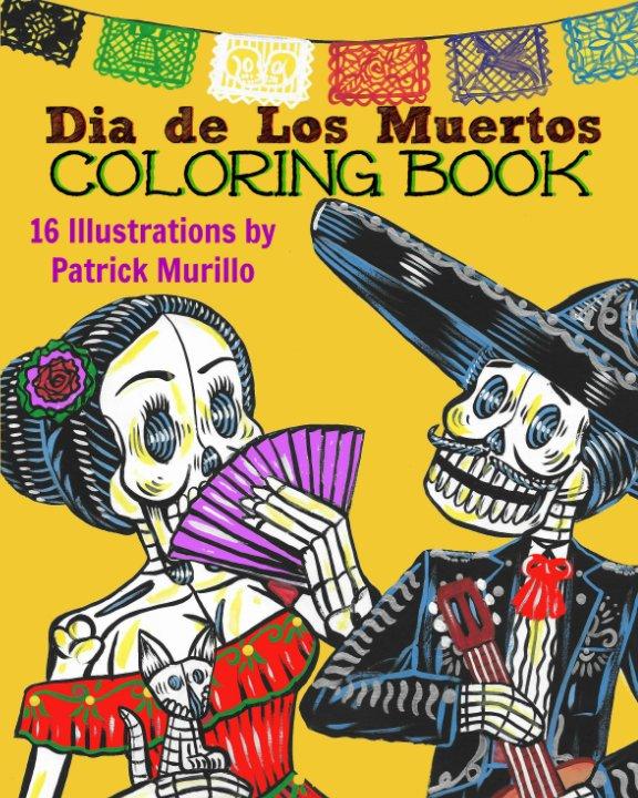View Dia de Los Muertos Coloring Book, Vol 1 by Patrick Murillo