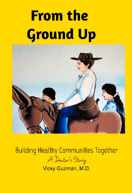 View From the Ground Up by Vicky Guzman MD,  Maria Janer O'Brien