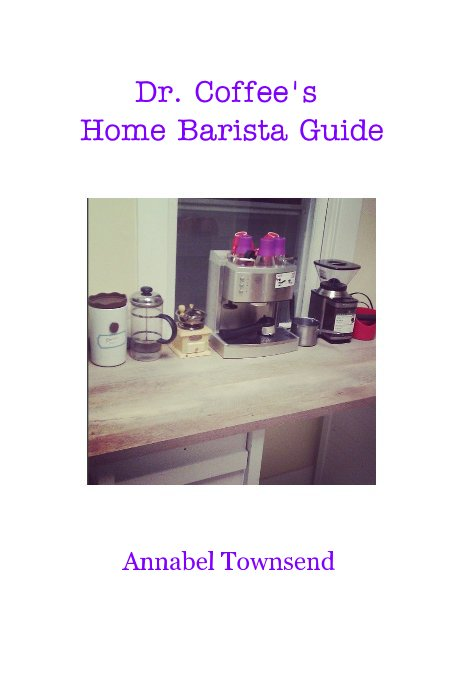 View Dr. Coffee's Home Barista Guide by Annabel Townsend