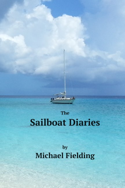 View The Sailboat Diaries by Michael Fielding