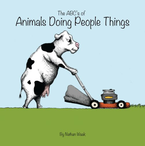 View The ABC's of Animals Doing People Things by Nathan Waak
