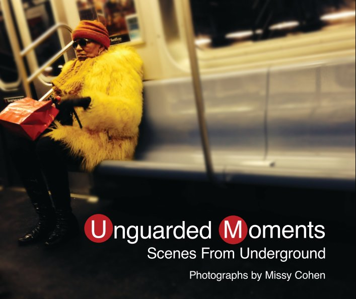 View Unguarded Moments: Scenes From Underground by Missy Cohen