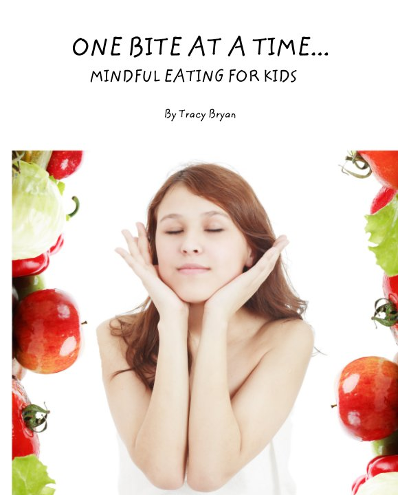 View ONE BITE AT A TIME...         MINDFUL EATING FOR KIDS by Tracy Bryan