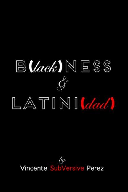 View B(lack)NESS & LATINI(dad) by Vincente SubVersive Perez
