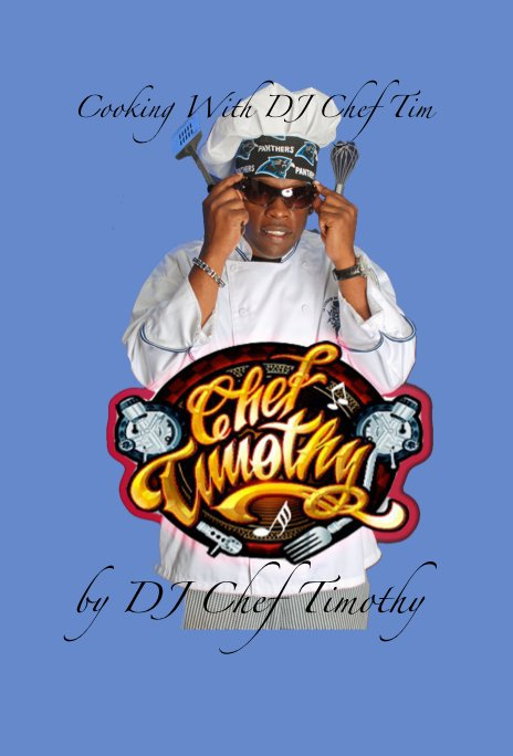 View Cooking With DJ Chef Tim by DJ Chef Timothy