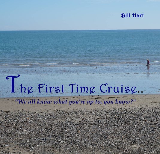View The First Time Cruise.. by Bill Hart