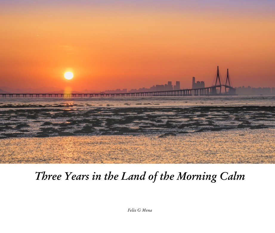 View Three Years in the Land of the Morning Calm by Felix G Mena