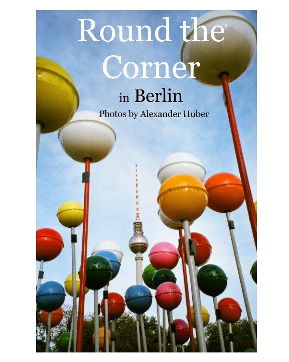 Round the Corner in Berlin nach Alexander Huber anzeigen