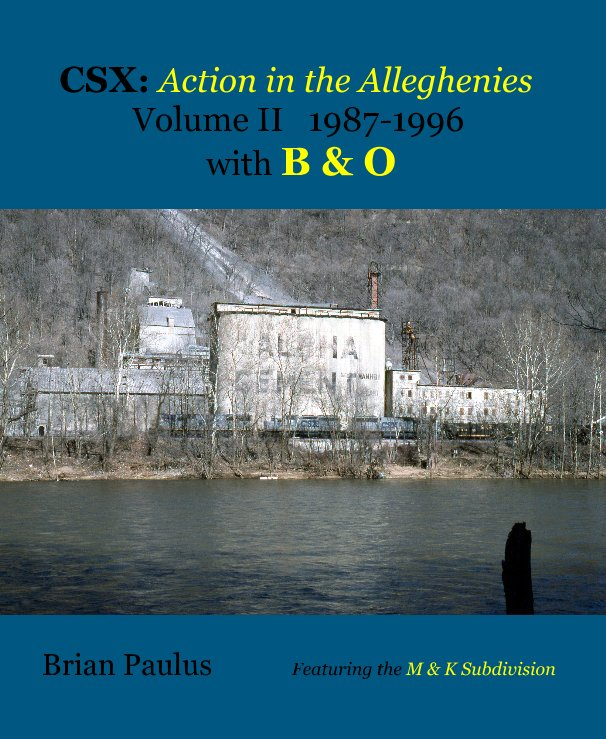 View CSX: Action in the Alleghenies Volume II 1987-1996 with B & O ..... Featuring the M & K Subdivision by Brian Paulus