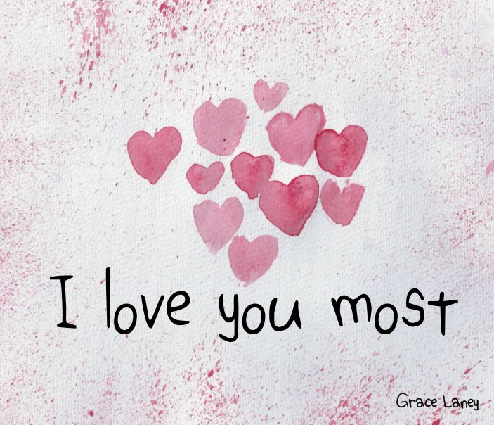 View I love you most by Grace E. Laney Preview. Bookdetails_assets_facebook_icon Bookdetails_assets_twitter_icon Bookdetails_assets_googleplus_icon ...