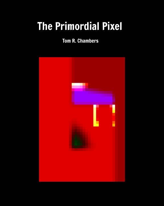 Bekijk The Primordial Pixel op Tom R. Chambers