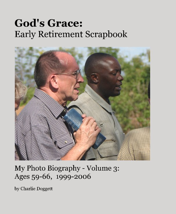 View God's Grace: Early Retirement Scrapbook by Charlie Doggett