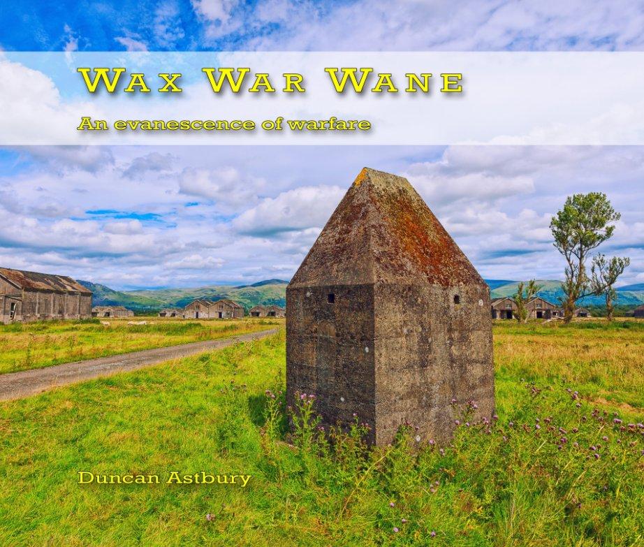 View Wax War Wane by Duncan Astbury