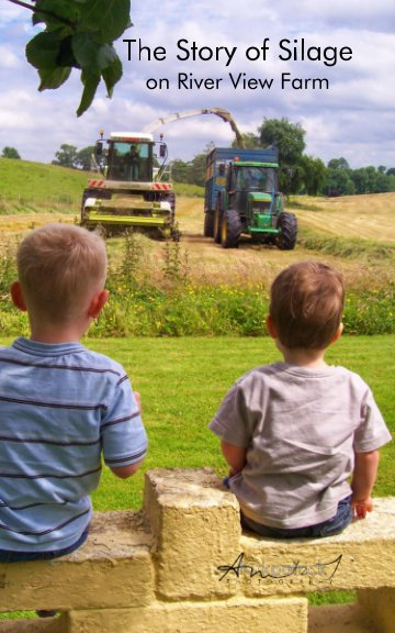 View The Story of Silage at River View Farm by Anita J Kirkpatrick