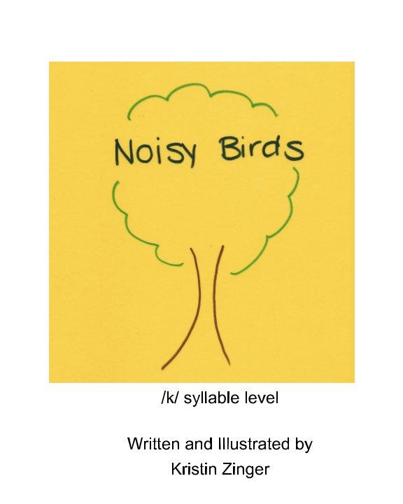 View Noisy Birds by Kristin Zinger
