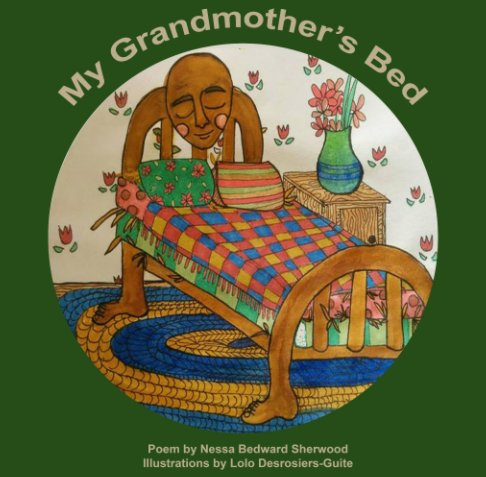 View My Grandmother's Bed by Nessa Bedward Sherwood, Lolo Desrosiers-Guite