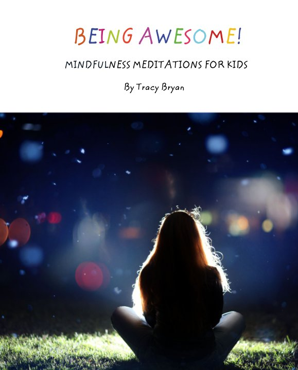 View BEING AWESOME!                                      MINDFULNESS MEDITATIONS FOR KIDS by Tracy Bryan