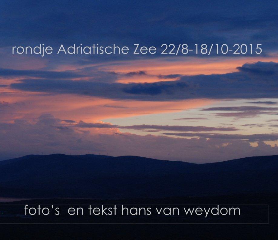 View Rondje Adriatische Zee by hans van weydom