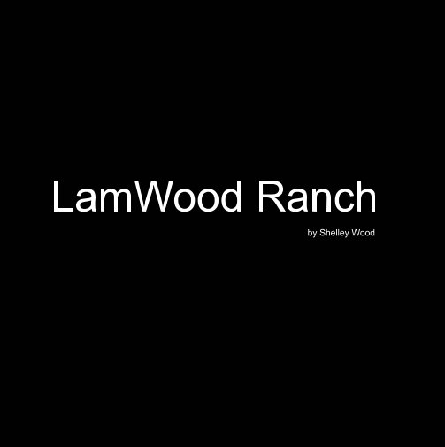 View LamWood Ranch by Shelley Wood